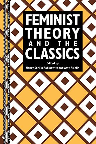 Feminist Theory and the Classics By Nancy Sorkin Rabinowitz