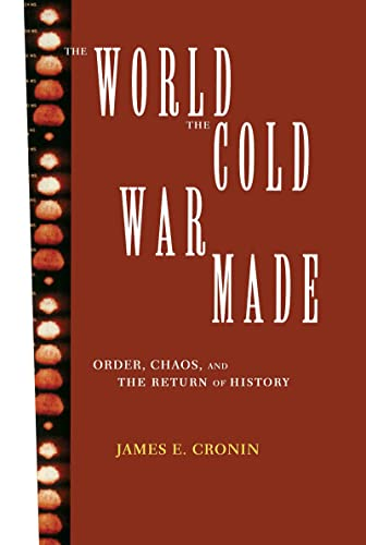The World the Cold War Made By James E. Cronin
