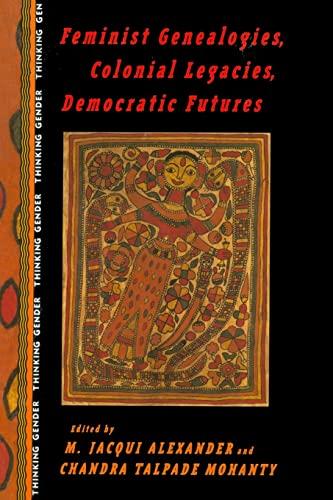 Feminist Genealogies, Colonial Legacies, Democratic Futures By M. Jacqui Alexander