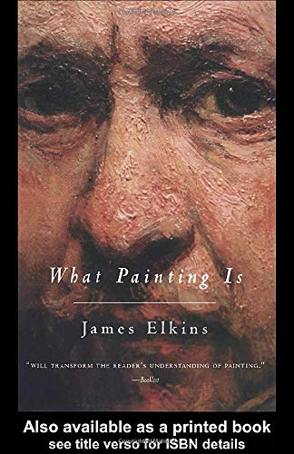 What Painting Is By James Elkins (Art Institute of Chicago, USA)