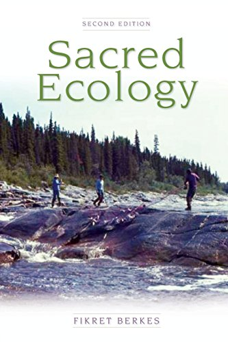 Sacred Ecology: Traditional Ecological Knowledge and Resource Management By Fikret Berkes (University of Manitoba, Canada)