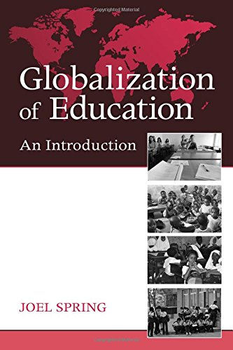 Globalization of Education By Joel Spring (Queens College and the Graduate Center of the City University of New York, USA)