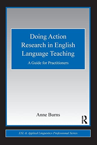 Doing Action Research in English Language Teaching By Anne Burns (Macquarie University, Australia)