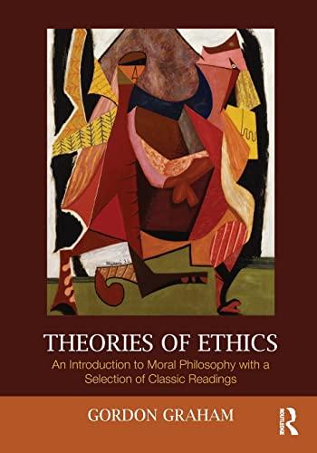 Theories of Ethics By Gordon Graham (Princeton Theological Seminary, USA)