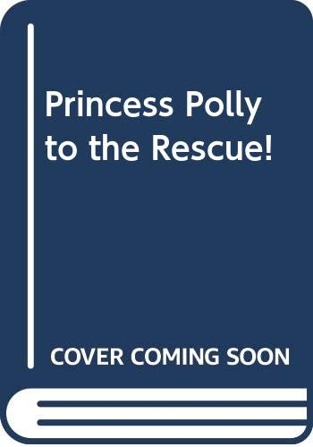 Princess Polly to the Rescue! By Mary Lister