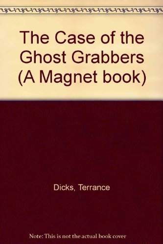 The Case of the Ghost Grabbers By Terrance Dicks