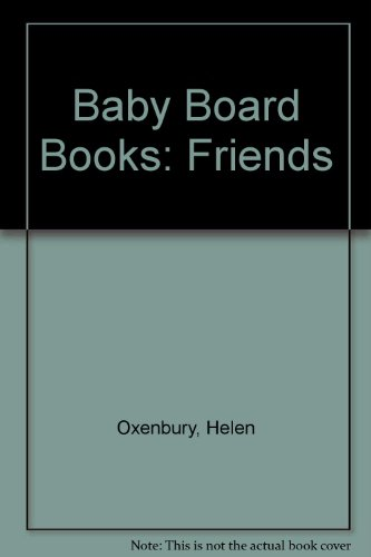 Baby Board Books: Friends By Helen Oxenbury