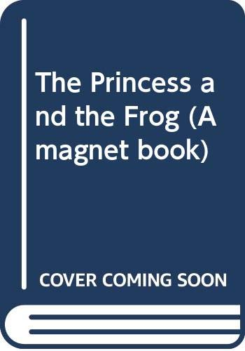 The Princess and the Frog (A magnet book) Volume editor A. Vesey