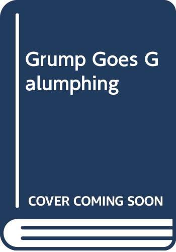 Grump Goes Galumphing By Derek A. Sampson