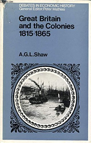 Great Britain and the Colonies, 1815-65 By Edited by Alan George L. Shaw