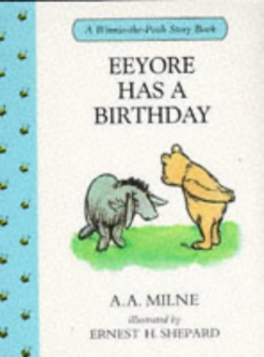 Eeyore Has a Birthday By A. A. Milne