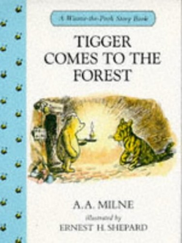 Tigger Comes to the Forest and Has Breakfast By A. A. Milne
