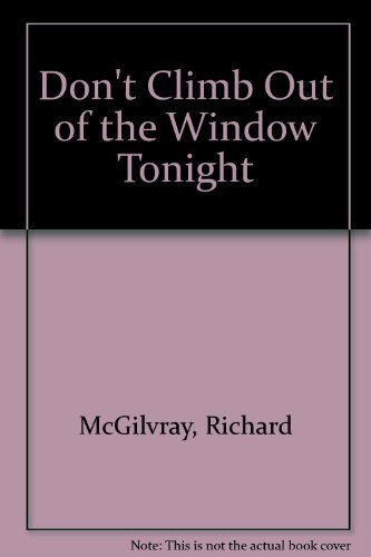 Don't Climb Out of the Window Tonight By Richard McGilvray