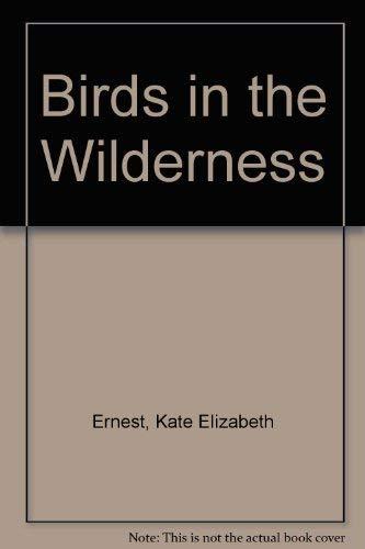 Birds in the Wilderness By Kate Elizabeth Ernest