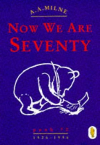 Winnie the Pooh: Now We are Seventy By A. A. Milne