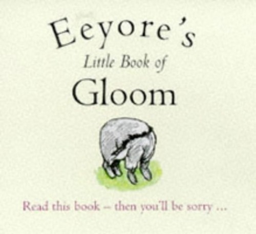 Eeyore's Little Book of Gloom by A. A. Milne
