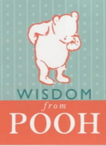 Wisdom from Pooh By A. A. Milne