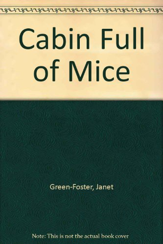 Cabin Full of Mice By Janet Green-Foster