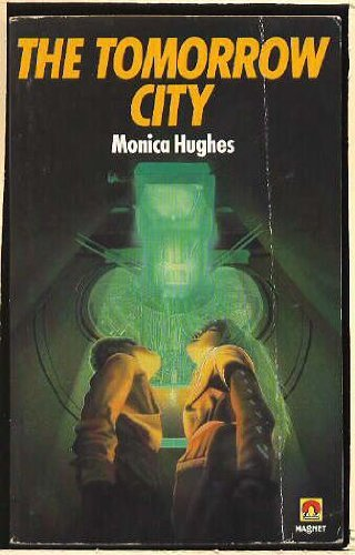 Tomorrow City (A Magnet book) By Monica Hughes