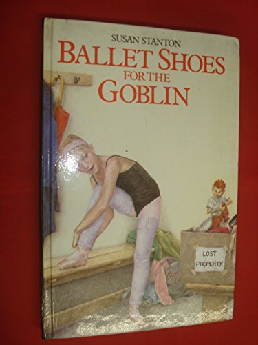 Ballet Shoes for the Goblin by Susan Stanton