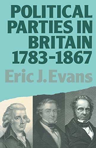 Political Parties in Britain 1783-1867 By Eric J. Evans