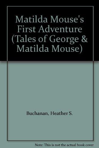Matilda Mouse's First Adventure By Heather S. Buchanan
