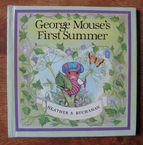 George Mouse's First Summer By Heather S. Buchanan