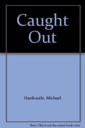 Caught Out By Michael Hardcastle