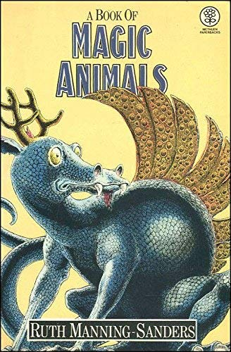 A Book of Magic Animals By Ruth Manning-Sanders