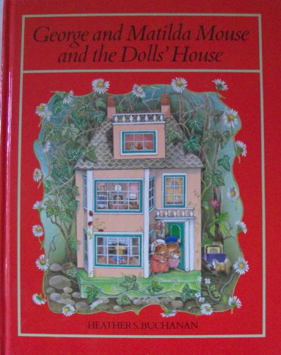 George and Matilda Mouse and the Doll's House By Heather S. Buchanan