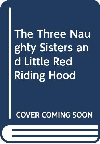 The Three Naughty Sisters and Little Red Riding Hood By R. Capdevila