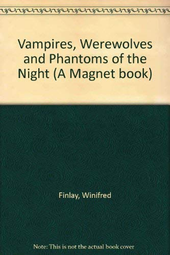 Vampires, Werewolves and Phantoms of the Night By Winifred Finlay