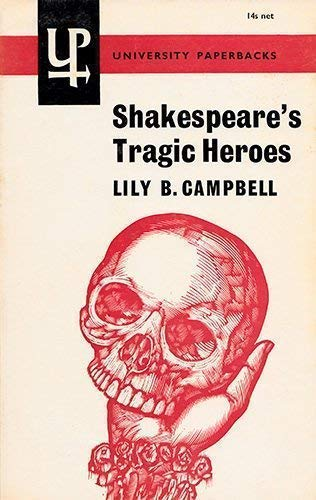 Shakespeare's Tragic Heroes By Lily Bess Campbell