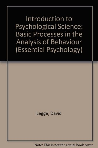 Introduction to Psychological Science: Basic Processes in the Analysis of Behaviour (Essential Psychology) By David Legge