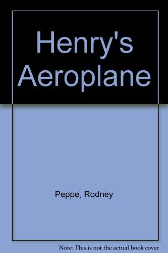 Henry's Aeroplane By Rodney Peppe
