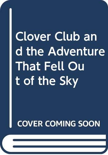 Clover Club and the Adventure That Fell Out of the Sky By A.D. Langholm