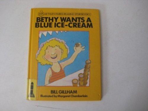 Bethy Wants a Blue Ice-cream By Bill Gillham