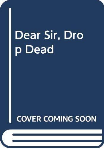 Dear Sir, Drop Dead By Edited by Donald Carroll