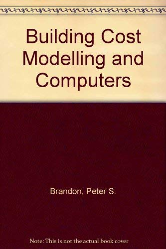 Building Cost Modelling and Computers by Peter S. Brandon