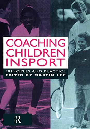 Coaching Children in Sport: Principles and Practice By Martin Lee