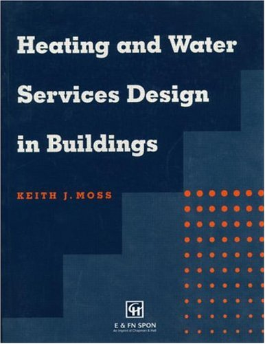 Heating and Water Services Design in Buildings By Keith J Moss