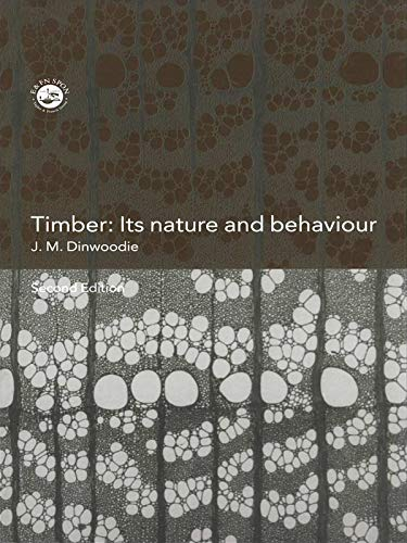 Timber: Its Nature and Behaviour by Dr. J. M. Dinwoodie, O.B.E.