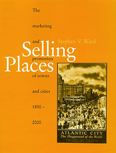 Selling Places: The Marketing and Promotion of Towns and Cities (Planning, History and Environment Series) By Stephen V. Ward