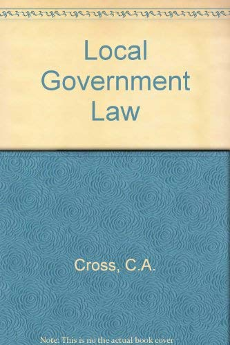 Local Government Law By C.A. Cross