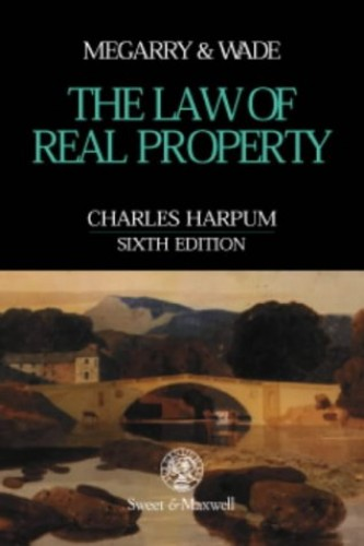 Megarry & Wade: The Law of Real Property By Charles Harpum