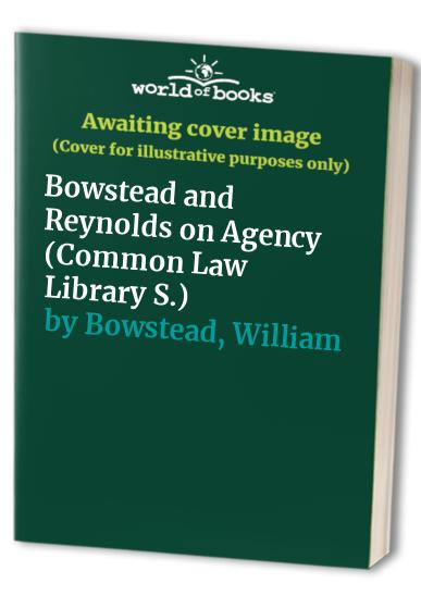 Bowstead and Reynolds on Agency (Common Law Library) By William Bowstead