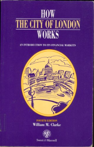 How the City of London Works: An Introduction to Its Financial Markets By William M. Clarke