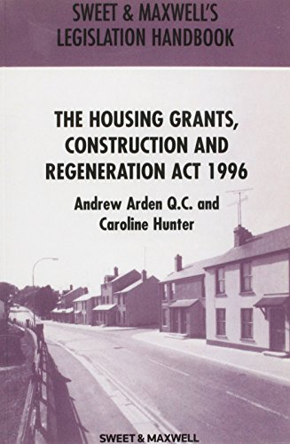 Housing Grants, Construction and Regeneration Act 1996 By Andrew Arden, QC