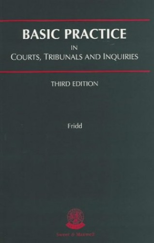 Basic Practice in Courts, Tribunals and Inquiries By Nicholas Fridd