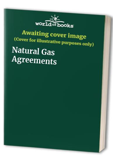 Natural Gas Agreements By Edited by Martyn David